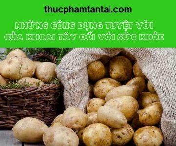Những công dụng tuyệt vời của khoai tây đối với sức khỏe